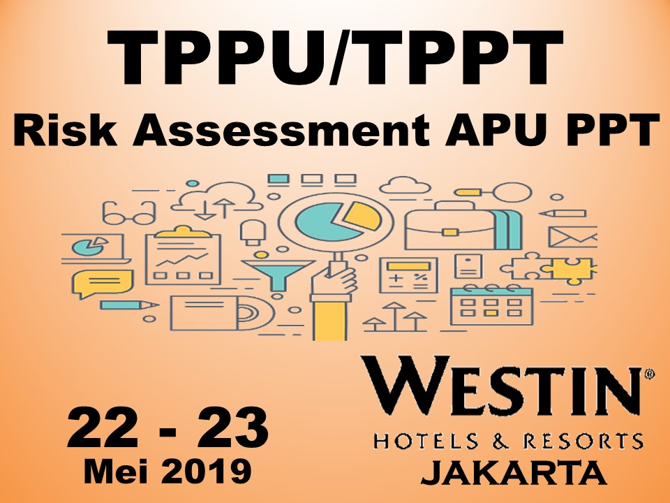 Protected: 22-23 Mei 2019, Workshop TPPU/TPPT Risk Assessment APU PPT