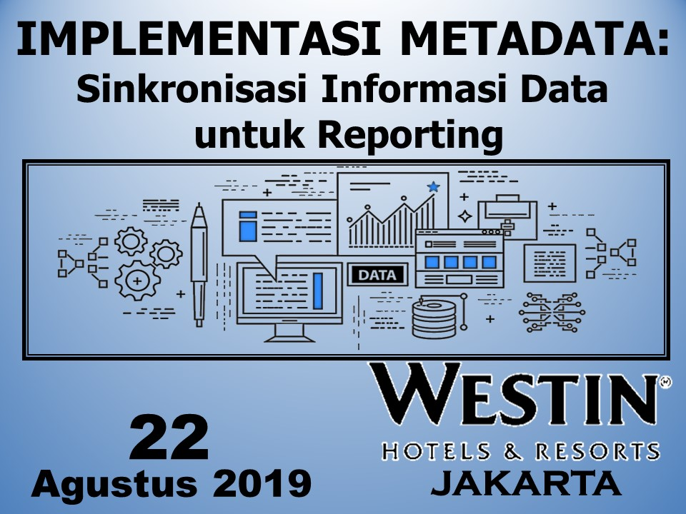 Protected: 22Agustus 2019, Workshop Implementasi METADATA: Sinkronisasi Informasi Data untuk Reporting